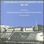 Centenario dell'Istituto Ortopedico Rizzoli 1896-1996. Relazione della Deputazione al Consiglio provinciale di Bologna di Giuseppe Bacchelli