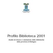 Profilo Biblioteca 2001. Analisi di misura e valutazione delle biblioteche dei comuni della provincia di Bologna