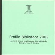 Profilo Biblioteca 2002. Analisi di misura e valutazione delle biblioteche dei comuni della provincia di Bologna