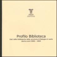 Profilo Biblioteca. Dati delle biblioteche della provincia di Bologna in serie storica anni 2000 - 2002