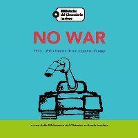NO WAR | 1915-2015 Guerre di ieri e guerre di oggi | Bibliografia+Incontri con le scuole