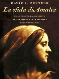 La sfida di Amalia. La lotta per la giustizia di una donna nella Bologna dell'Ottocento