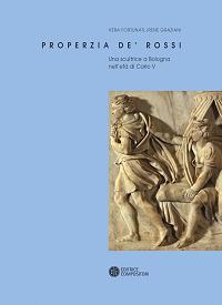 Copertina volume PROPERZIA DE ROSSI - UNA SCULTRICE NELLA BOLOGNA DI CARLO V