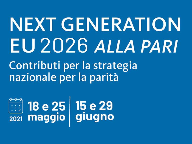 """Next Generation EU 2026 """"Alla pari"""": quattro appuntamenti su parità, lavoro, stereotipi di genere, sussidiarietà pubblico/privato"""