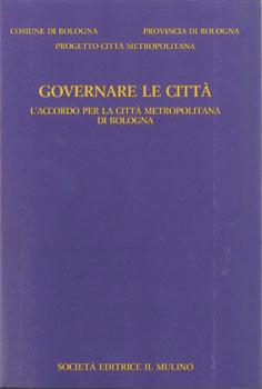 GOVERNARE LE CITTÀ. L'accordo per la città metropolitana di Bologna