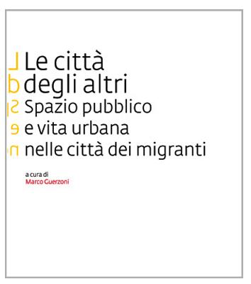 LA CITTA' DEGLI ALTRI. Spazio pubblico e vita urbana nella città dei migranti